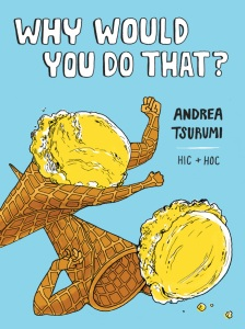 Andrea Tsurumi's WHY WOULD YOU DO THAT?